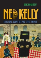 Ned Kelly: Selectors, Squatters and Stock Thieves -- Doug Morrissey